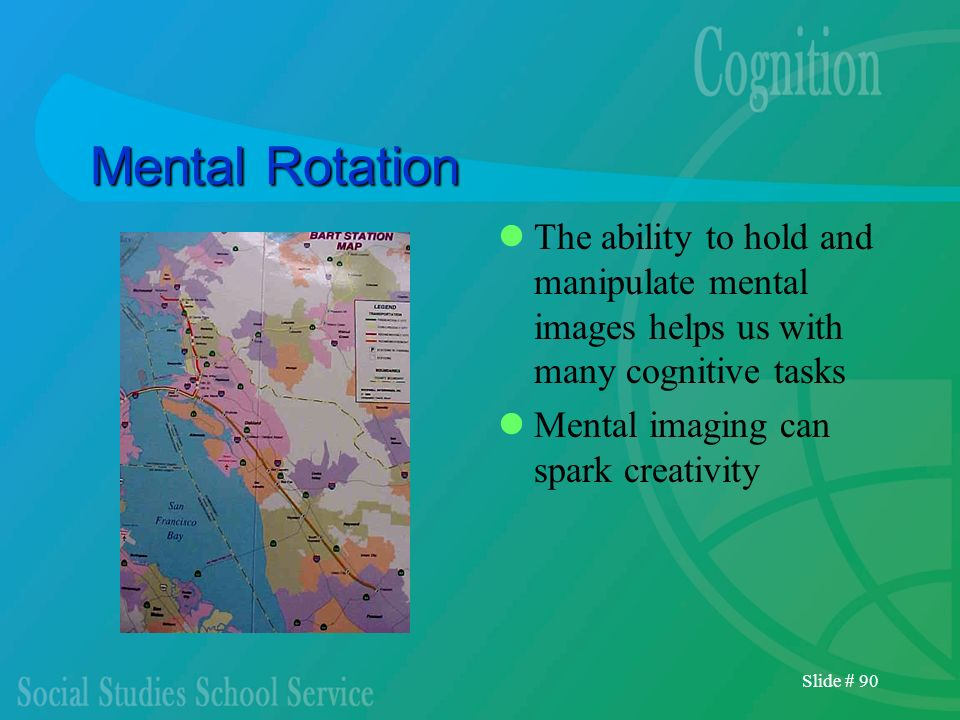 Mental Rotation The ability to hold and manipulate mental images helps us with many cognitive tasks.