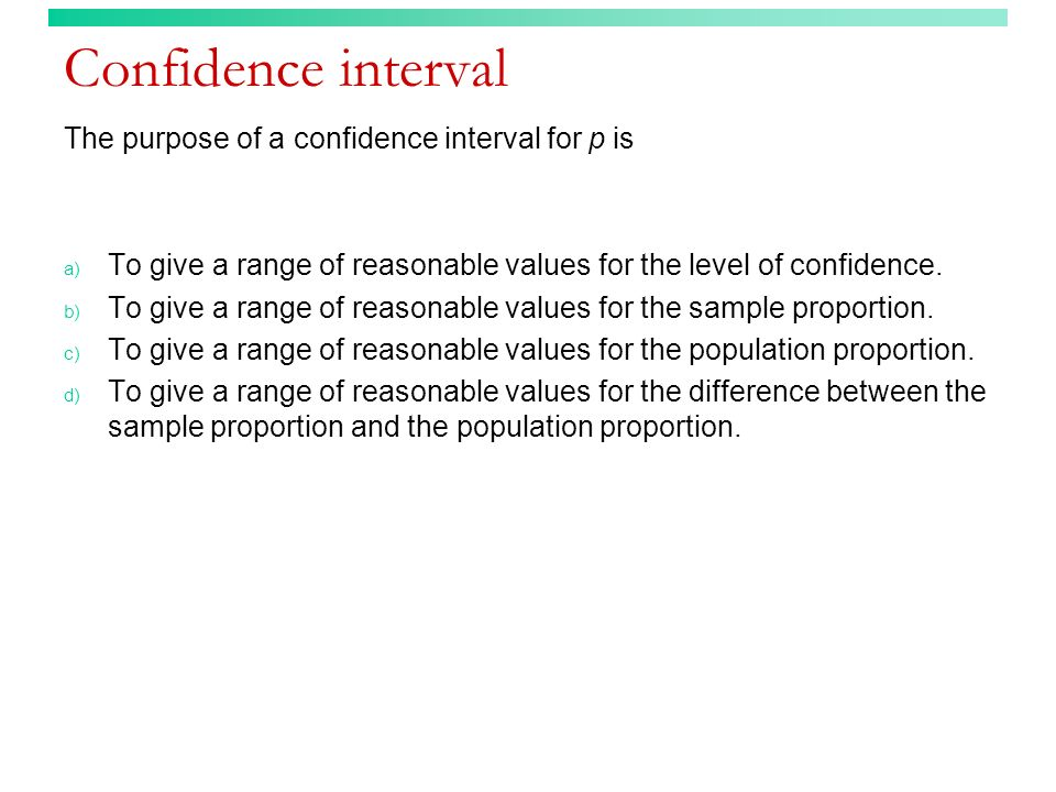 Confidence interval The purpose of a confidence interval for p is