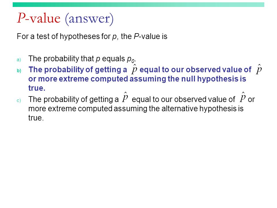 P-value (answer) For a test of hypotheses for p, the P-value is