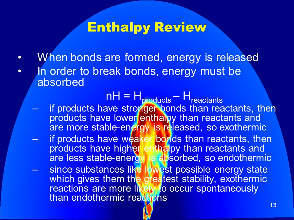 Enthalpy Review When bonds are formed, energy is released