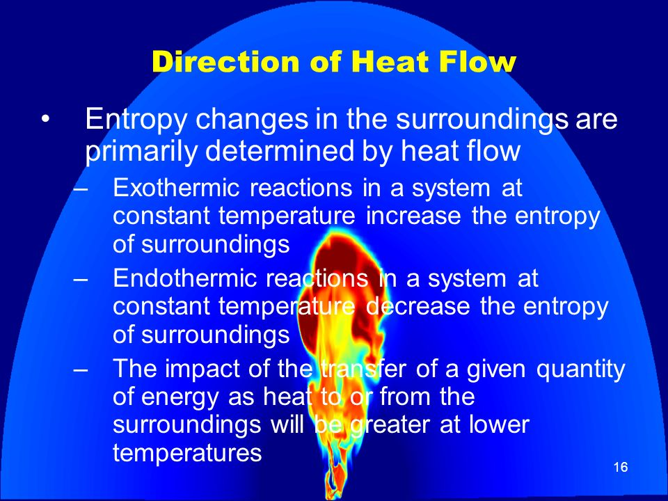 Direction of Heat Flow Entropy changes in the surroundings are primarily determined by heat flow.