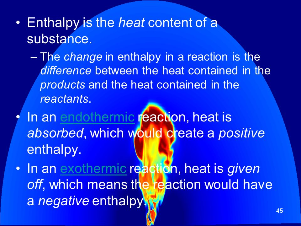 Enthalpy is the heat content of a substance.