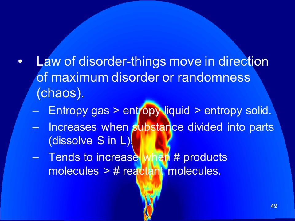 Law of disorder-things move in direction of maximum disorder or randomness (chaos).