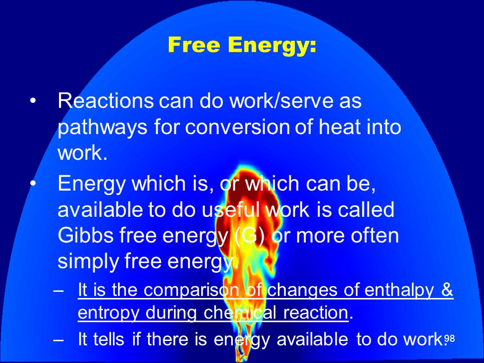 Free Energy: Reactions can do work/serve as pathways for conversion of heat into work.