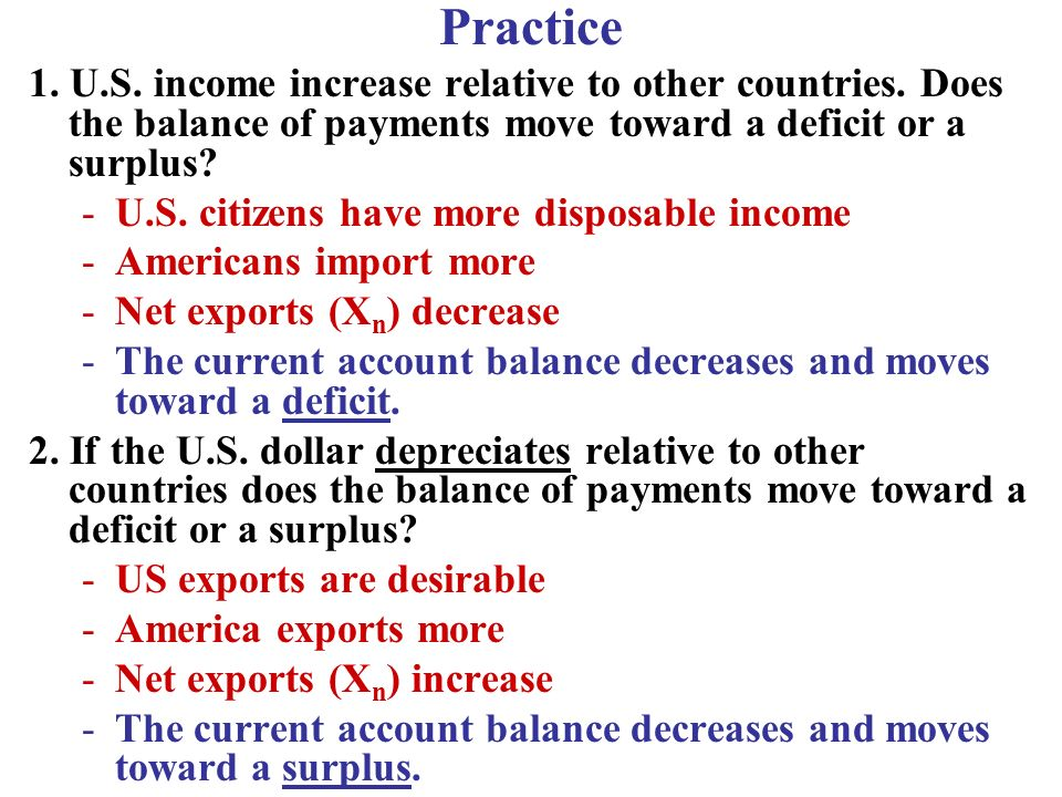 Practice 1. U.S. income increase relative to other countries. Does the balance of payments move toward a deficit or a surplus