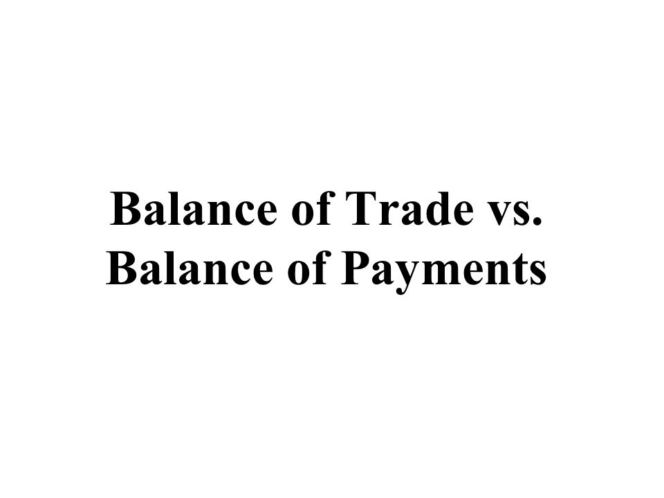 Balance of Trade vs. Balance of Payments