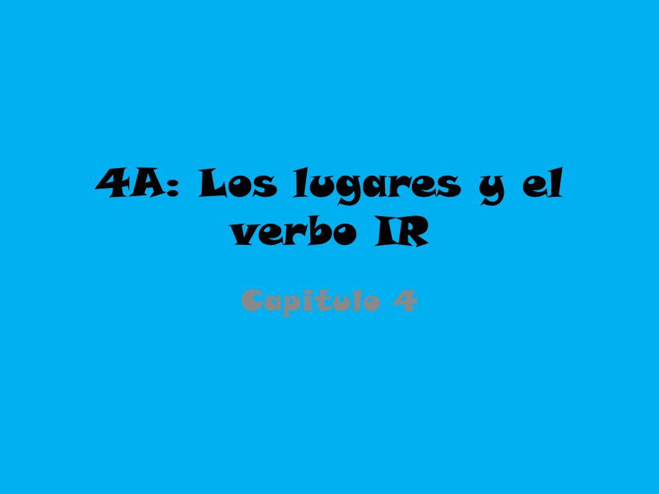 4A: Los lugares y el verbo IR