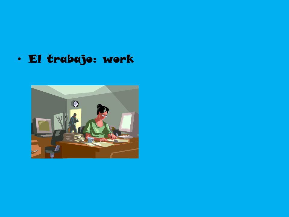 El trabajo: work