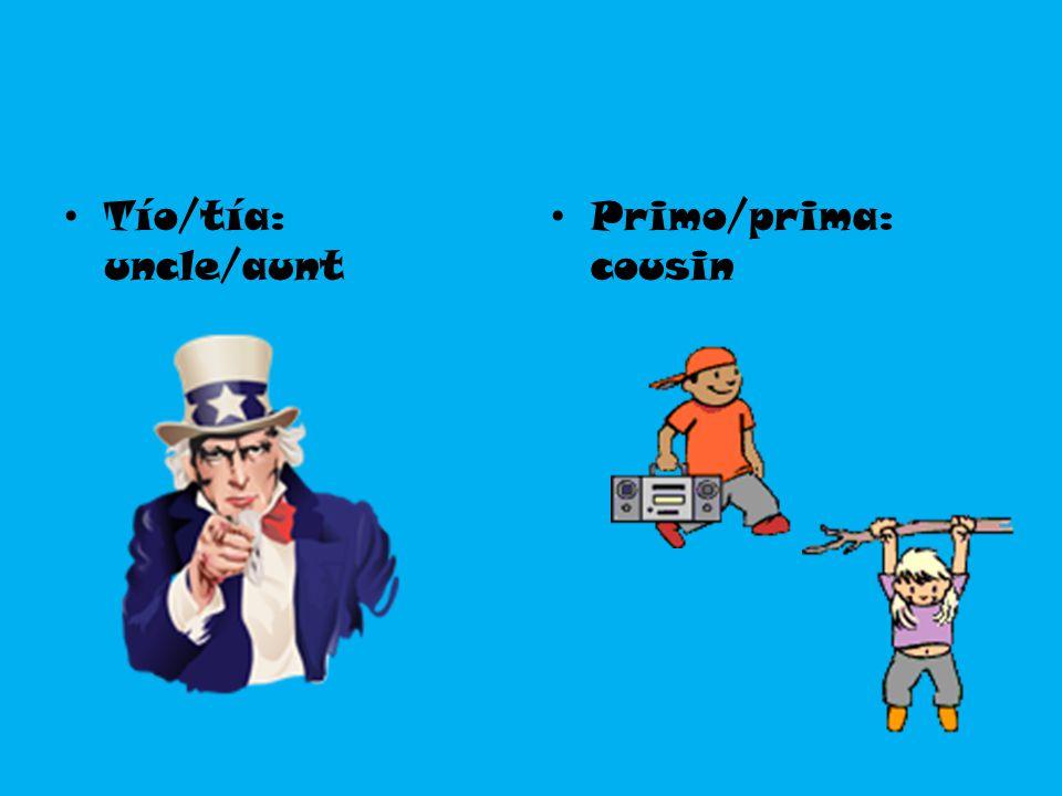 Tío/tía: uncle/aunt Primo/prima: cousin