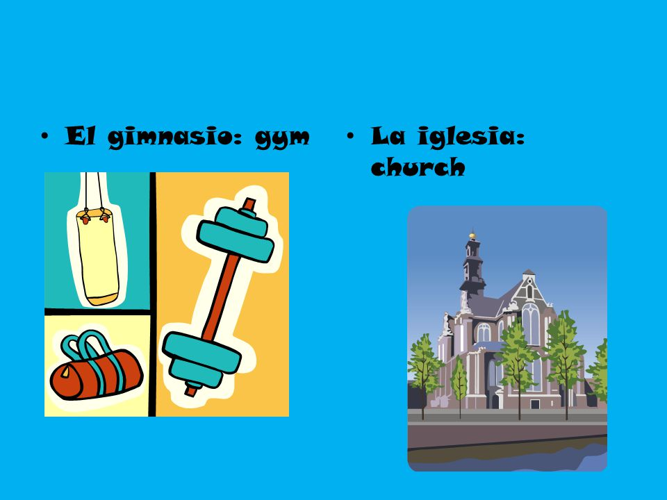 El gimnasio: gym La iglesia: church