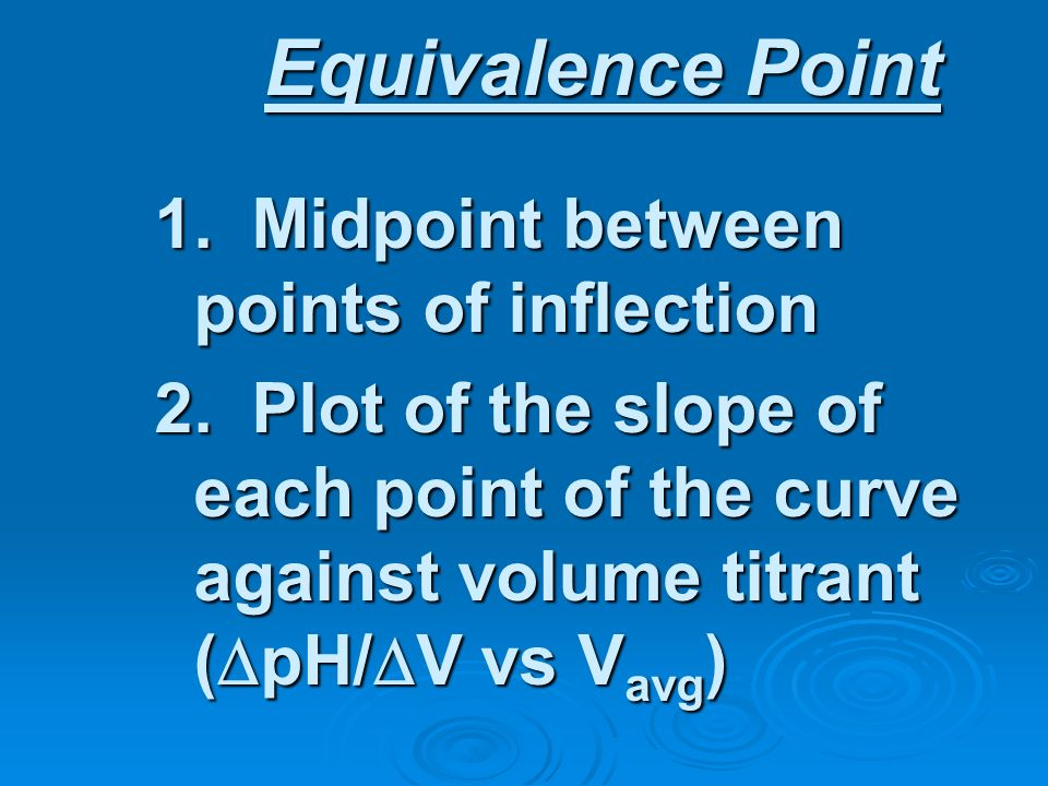 Equivalence Point 1. Midpoint between points of inflection