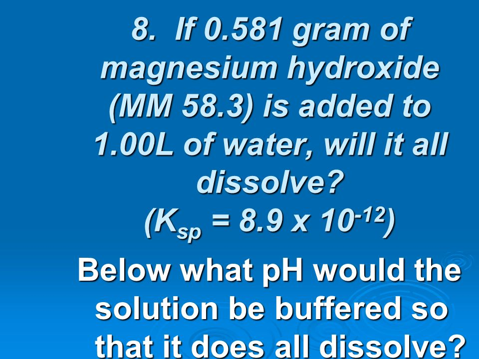 8. If 0. 581 gram of magnesium hydroxide (MM 58. 3) is added to 1