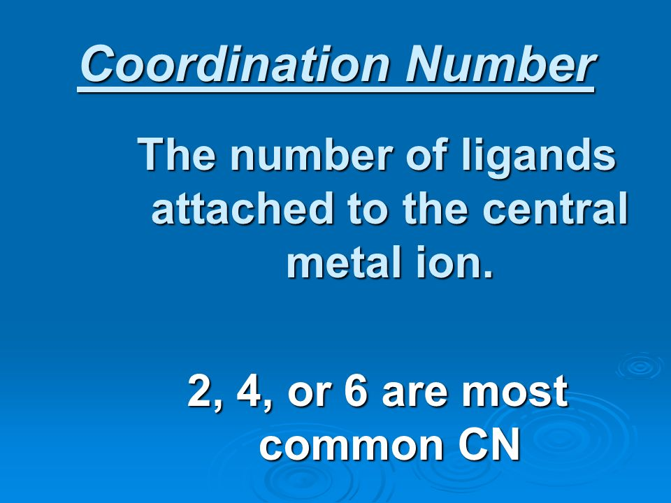 The number of ligands attached to the central metal ion.