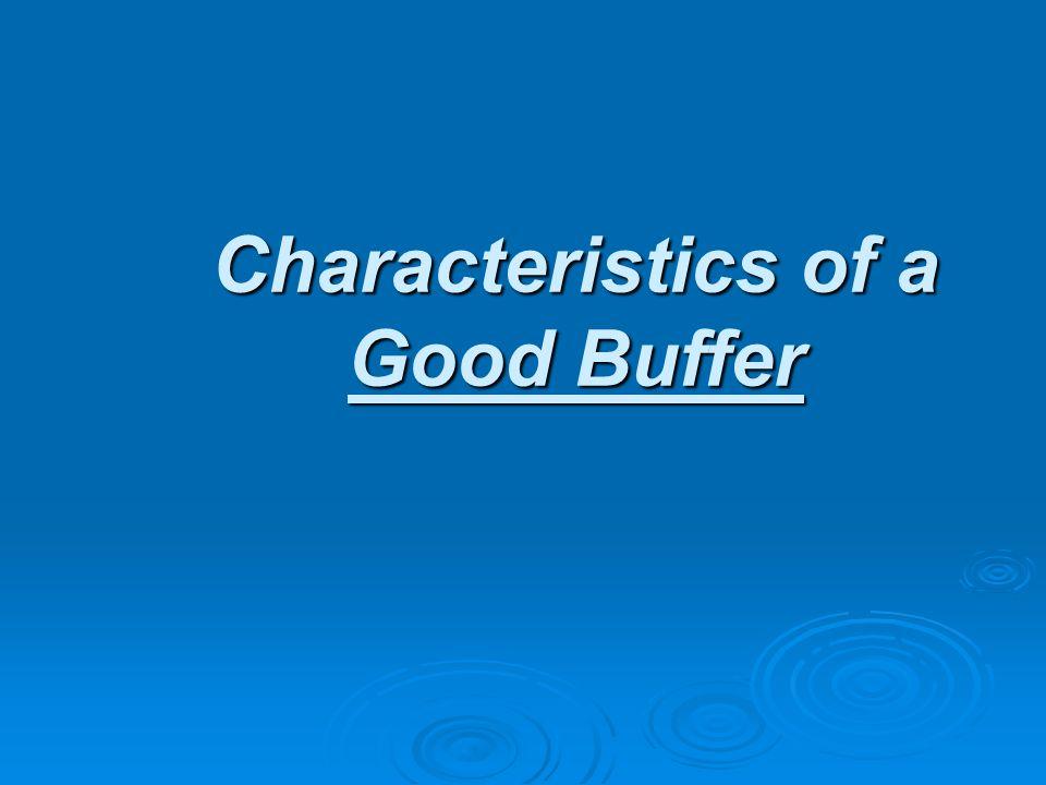 Characteristics of a Good Buffer