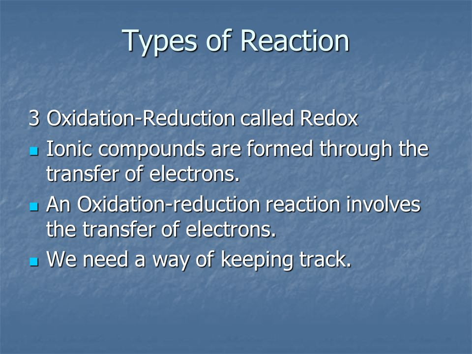 Types of Reaction 3 Oxidation-Reduction called Redox