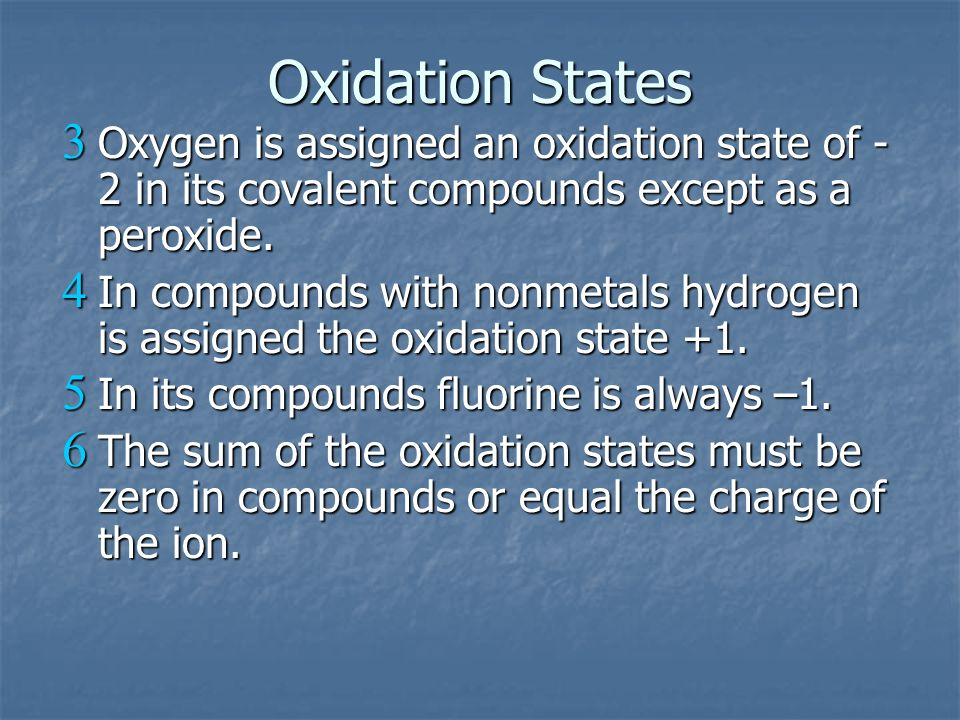 Oxidation States Oxygen is assigned an oxidation state of -2 in its covalent compounds except as a peroxide.