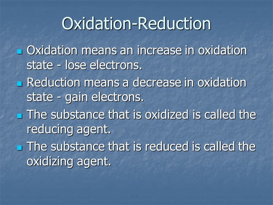 Oxidation-Reduction Oxidation means an increase in oxidation state - lose electrons. Reduction means a decrease in oxidation state - gain electrons.