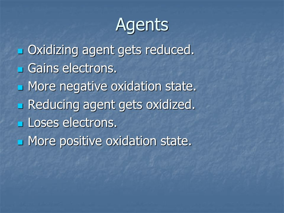 Agents Oxidizing agent gets reduced. Gains electrons.