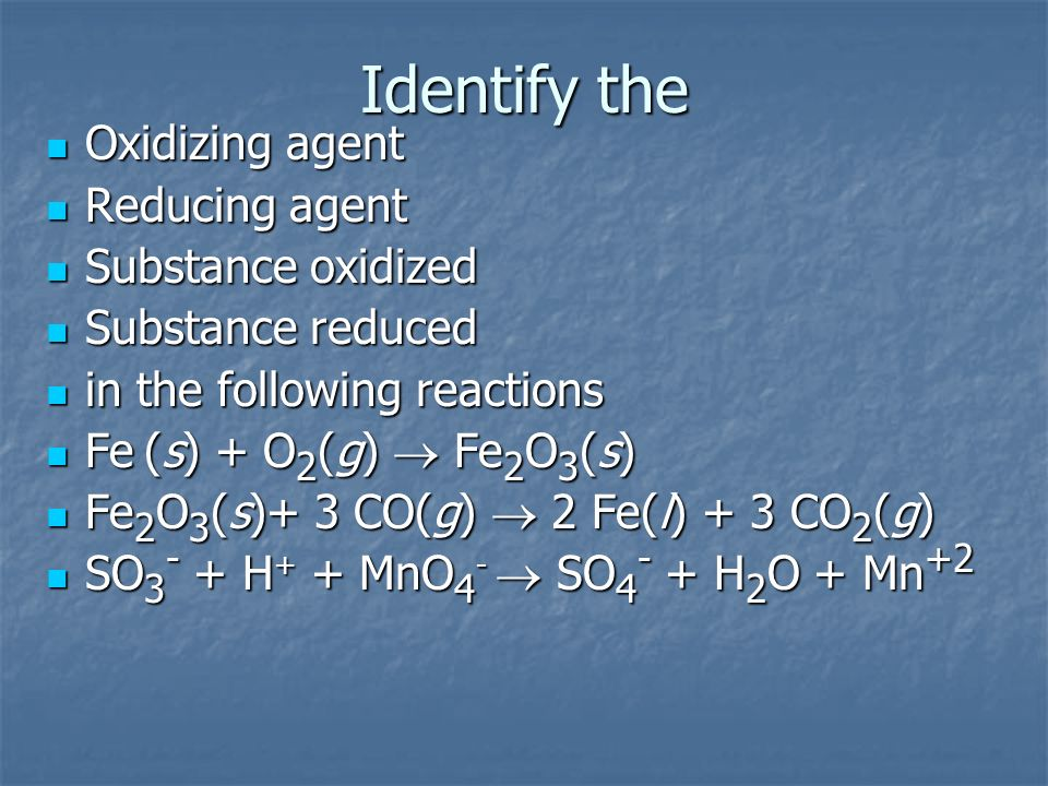 Identify the Oxidizing agent Reducing agent Substance oxidized