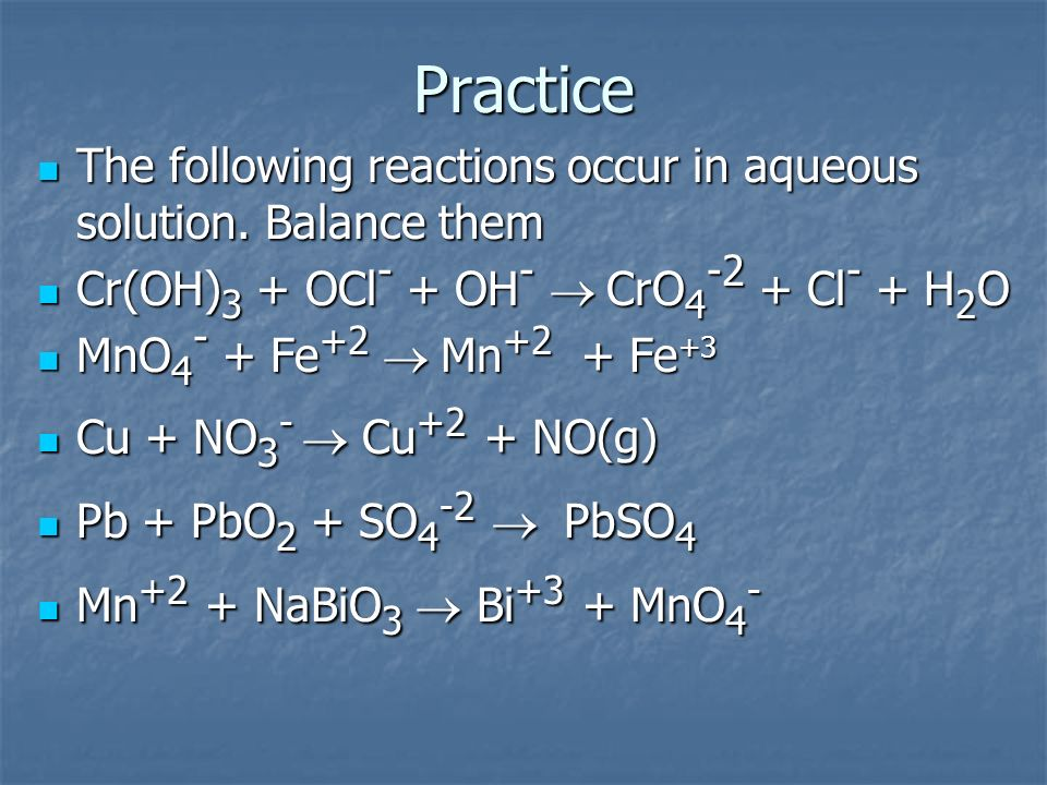 Practice The following reactions occur in aqueous solution. Balance them. Cr(OH)3 + OCl- + OH- ® CrO4-2 + Cl- + H2O.