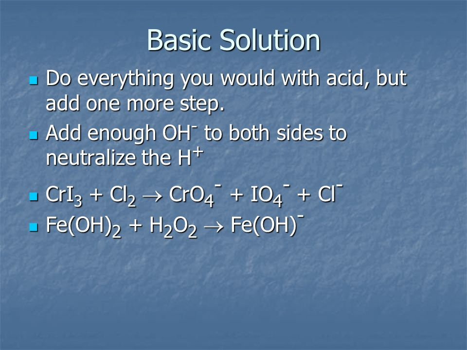 Basic Solution Do everything you would with acid, but add one more step. Add enough OH- to both sides to neutralize the H+