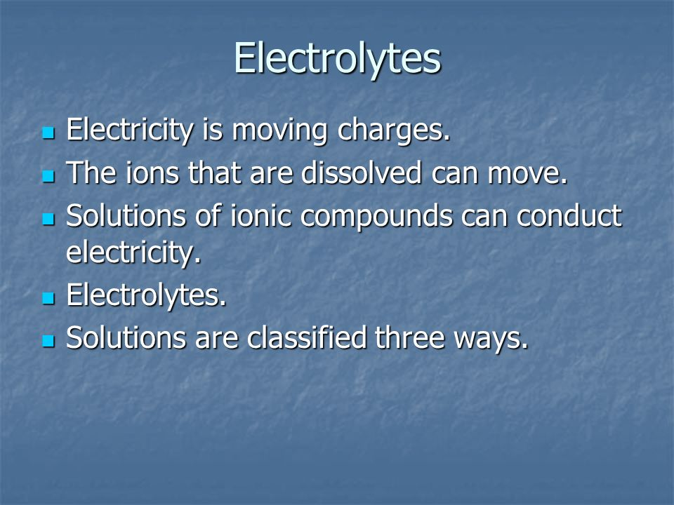 Electrolytes Electricity is moving charges.