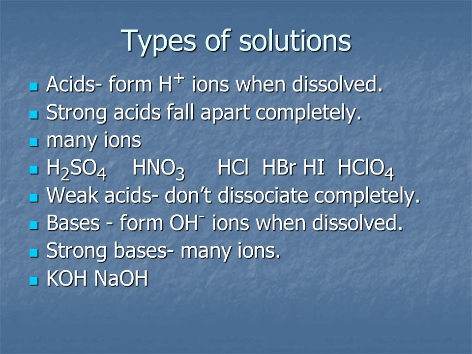 Types of solutions Acids- form H+ ions when dissolved.
