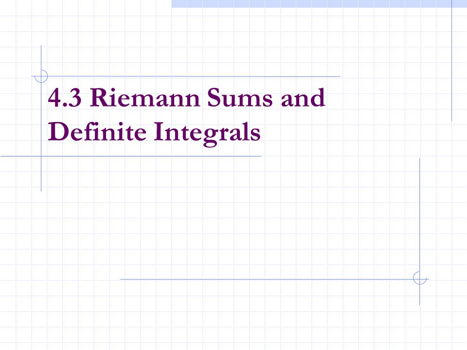 4.3 Riemann Sums and Definite Integrals