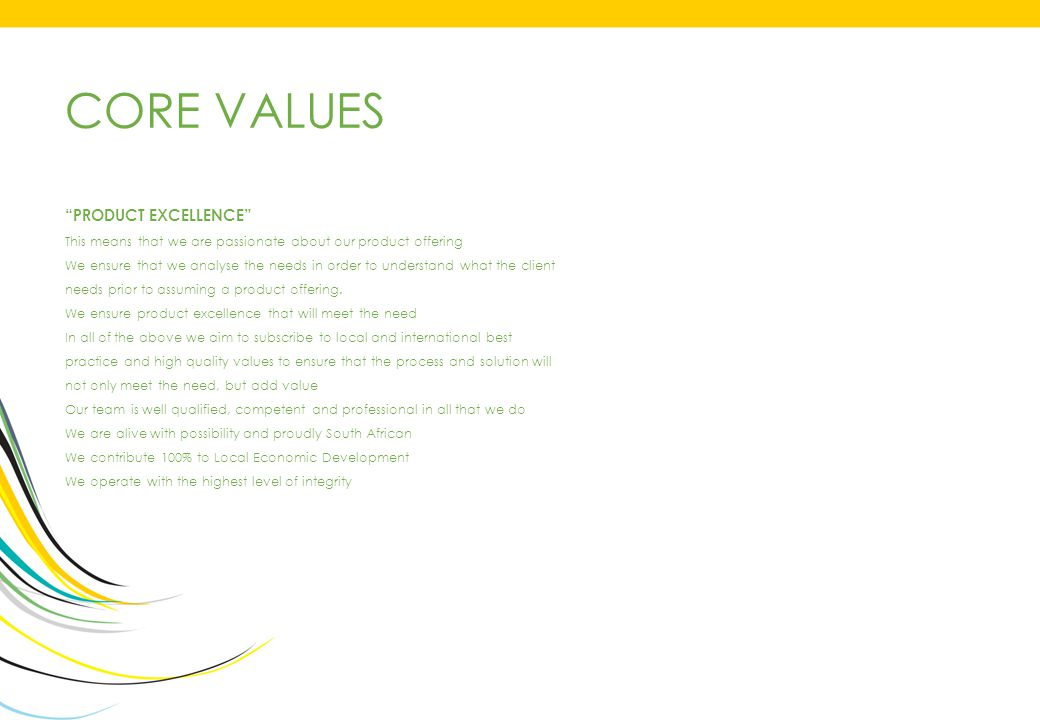 CORE VALUES Product Excellence