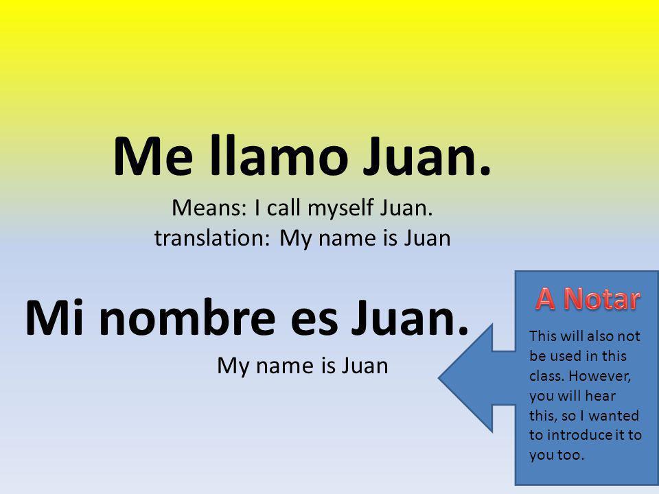 Me llamo Juan. Mi nombre es Juan. Means: I call myself Juan.