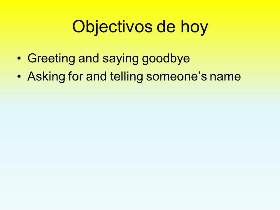 Objectivos de hoy Greeting and saying goodbye
