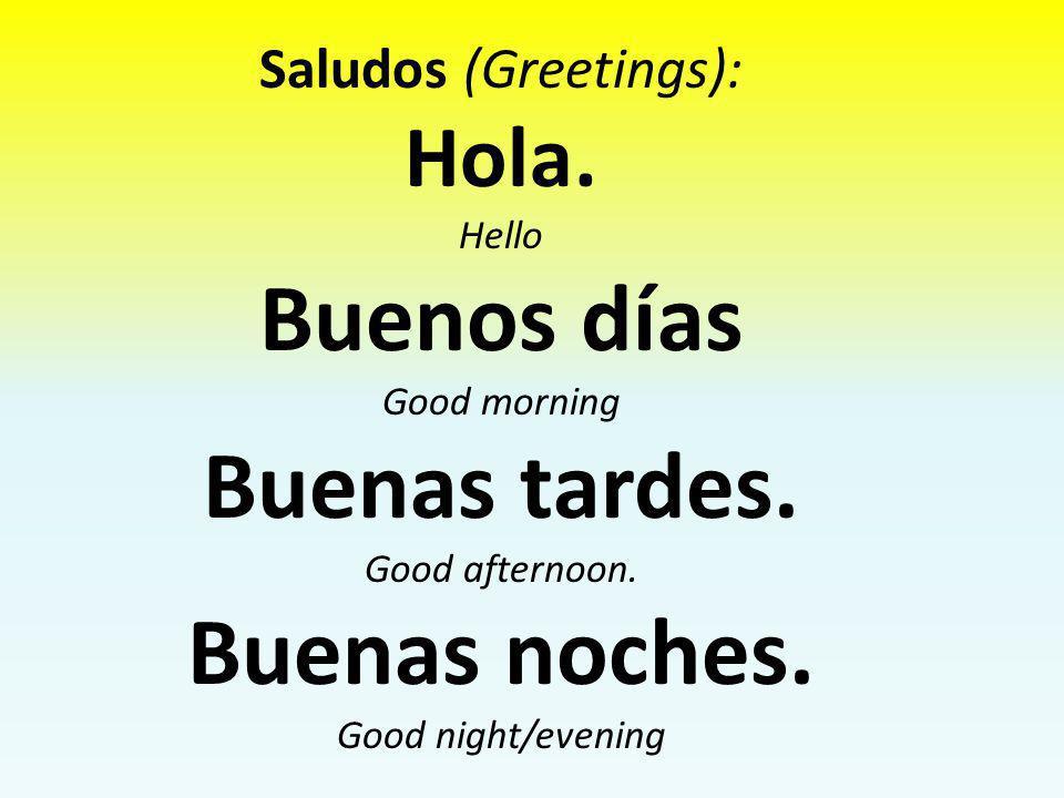 Buenos días Buenas tardes. Buenas noches.