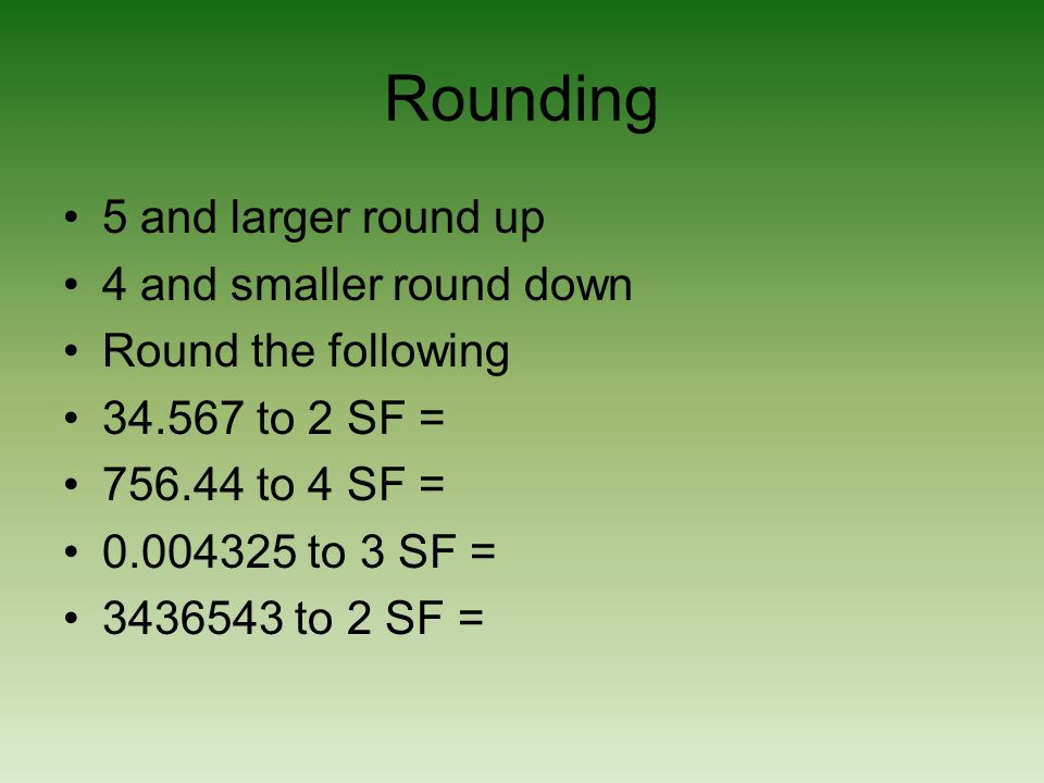 Rounding 5 and larger round up 4 and smaller round down