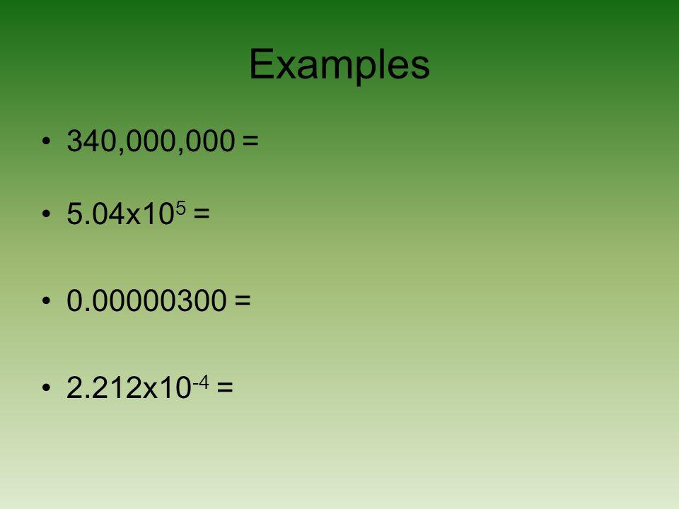 Examples 340,000,000 = 5.04x105 = 0.00000300 = 2.212x10-4 =