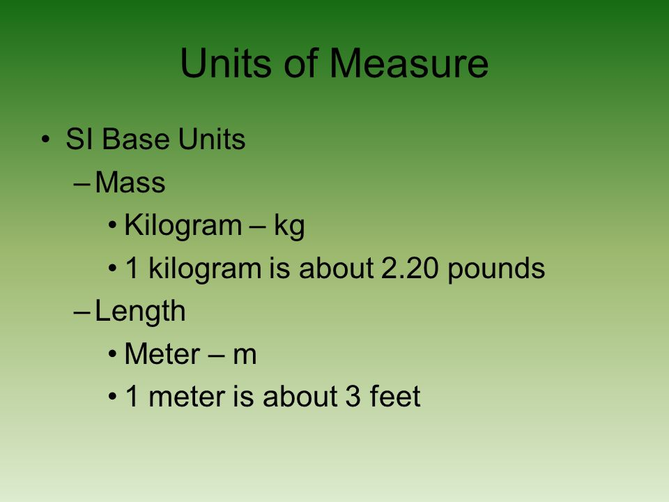 Units of Measure SI Base Units Mass Kilogram – kg