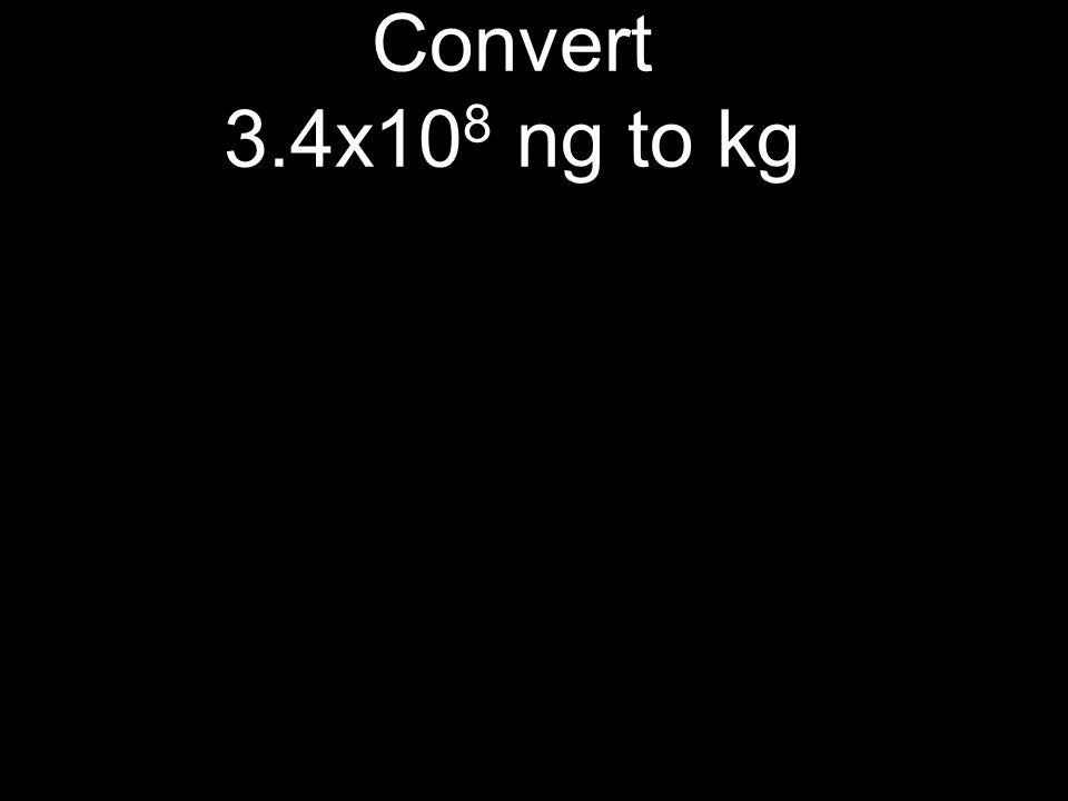 Convert 3.4x108 ng to kg