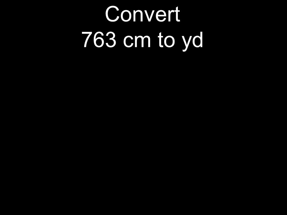 Convert 763 cm to yd