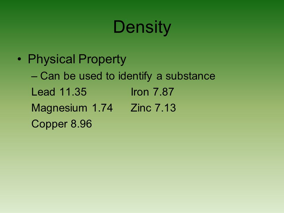Density Physical Property Can be used to identify a substance