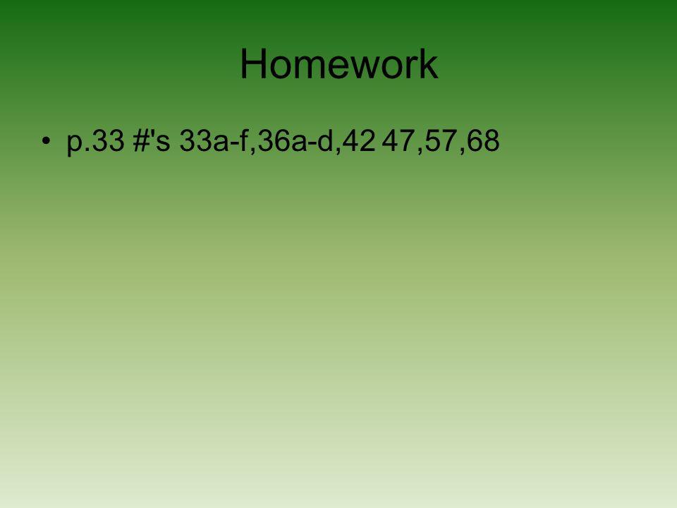 Homework p.33 # s 33a-f,36a-d,42 47,57,68