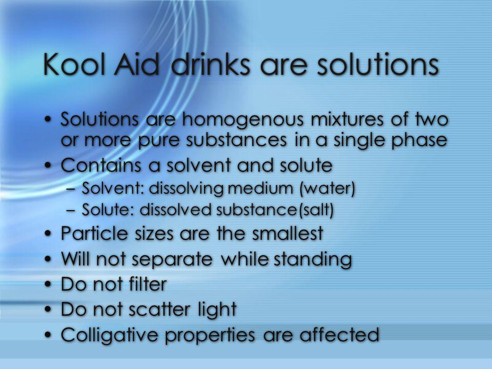 Kool Aid drinks are solutions