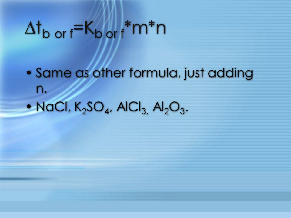 ∆tb or f=Kb or f*m*n Same as other formula, just adding n.