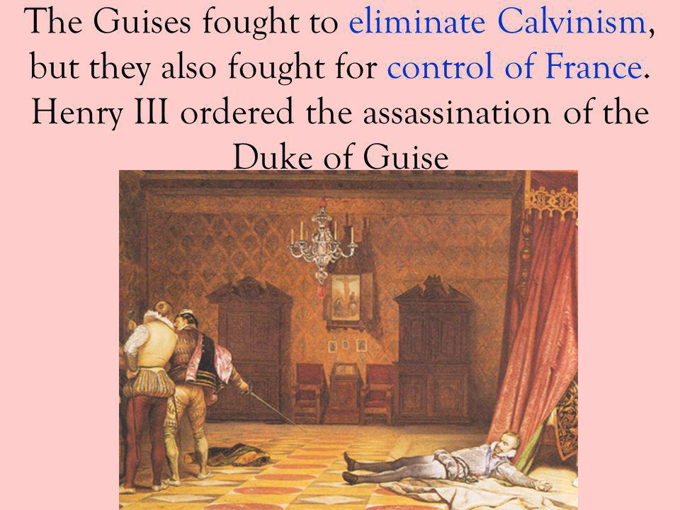 The Guises fought to eliminate Calvinism, but they also fought for control of France.