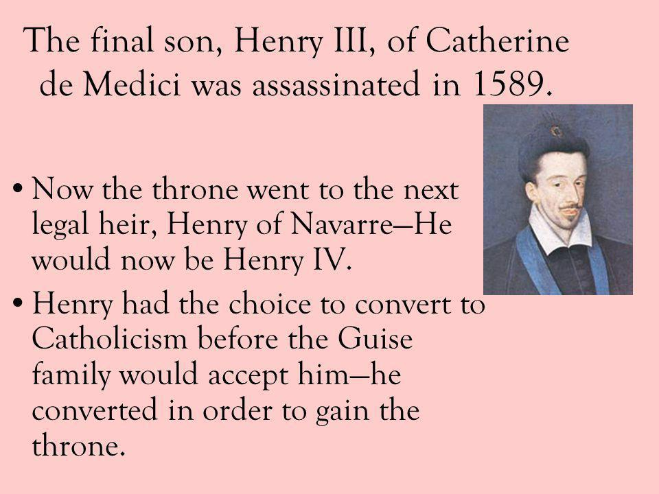 The final son, Henry III, of Catherine de Medici was assassinated in 1589.