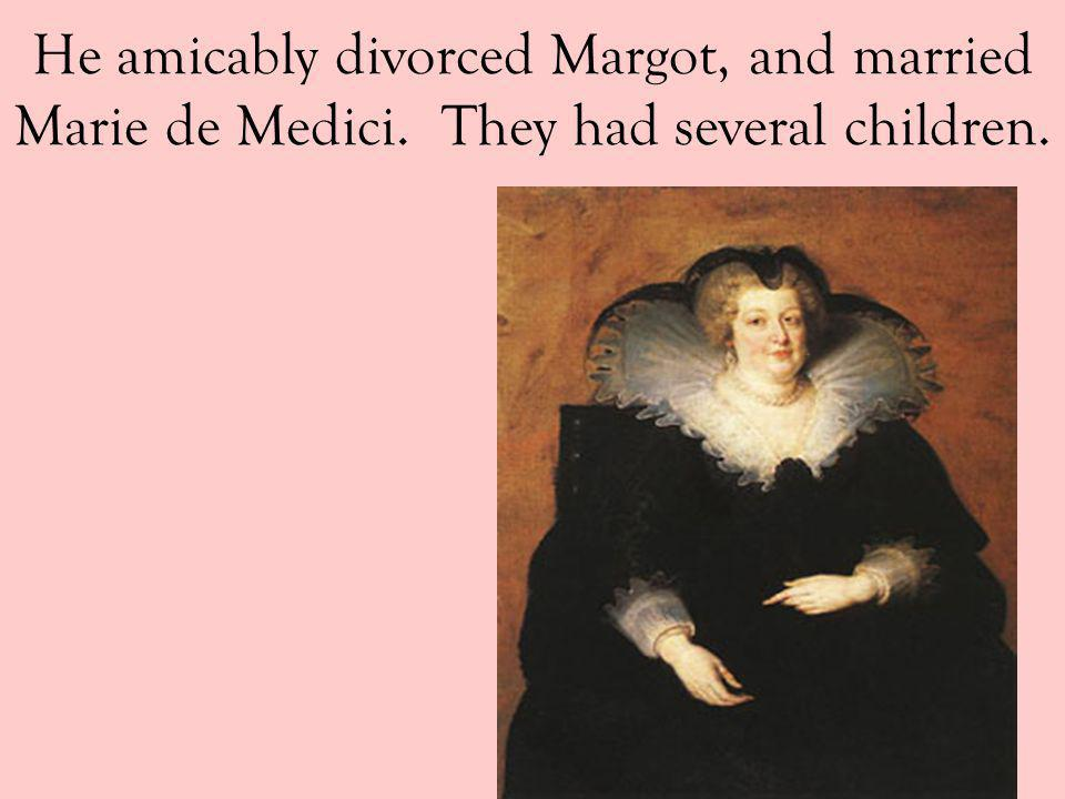 He amicably divorced Margot, and married Marie de Medici