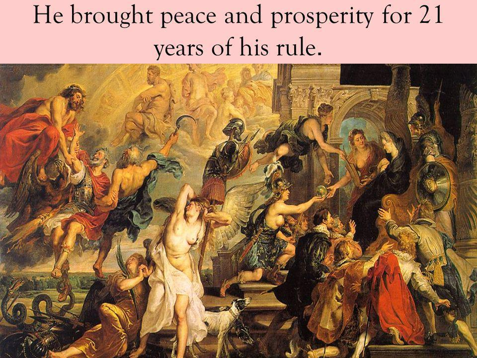 He brought peace and prosperity for 21 years of his rule.