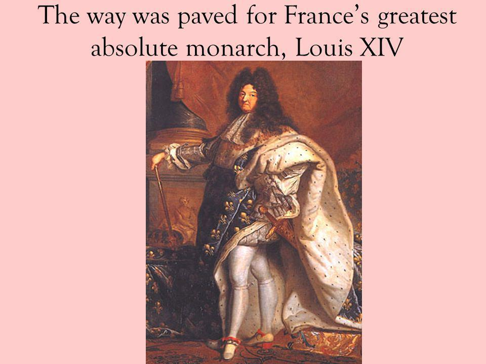 The way was paved for France's greatest absolute monarch, Louis XIV