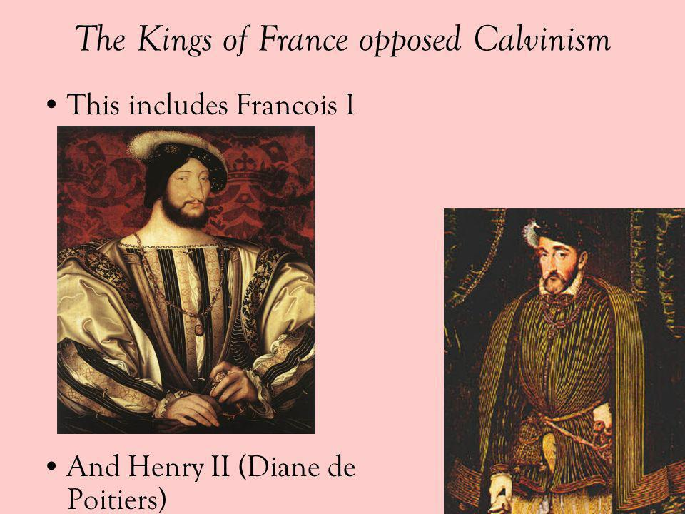 The Kings of France opposed Calvinism