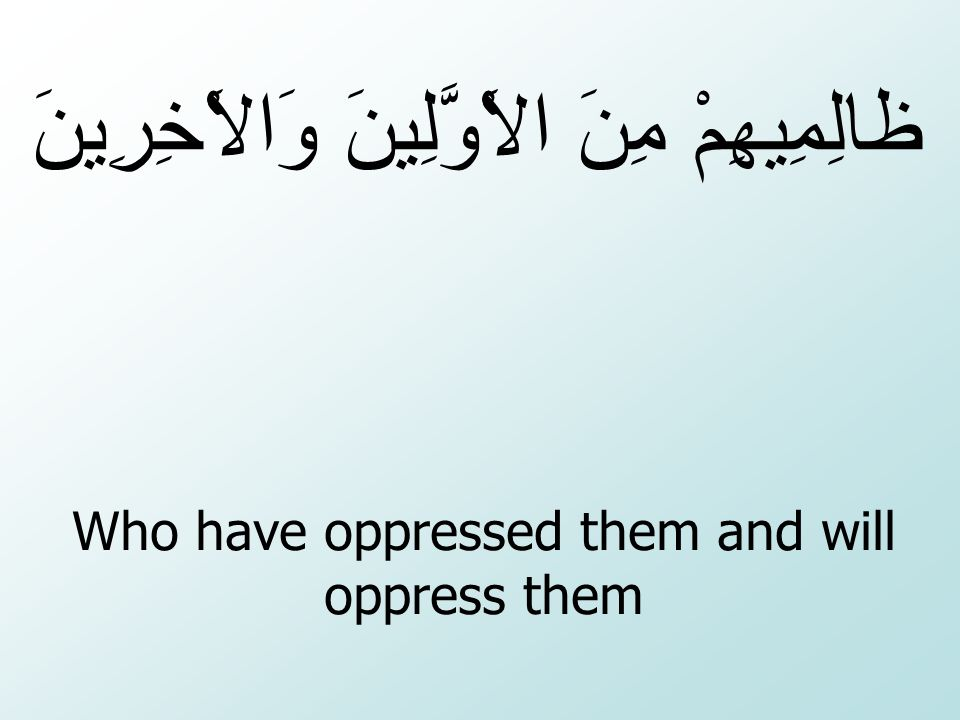 Who have oppressed them and will oppress them