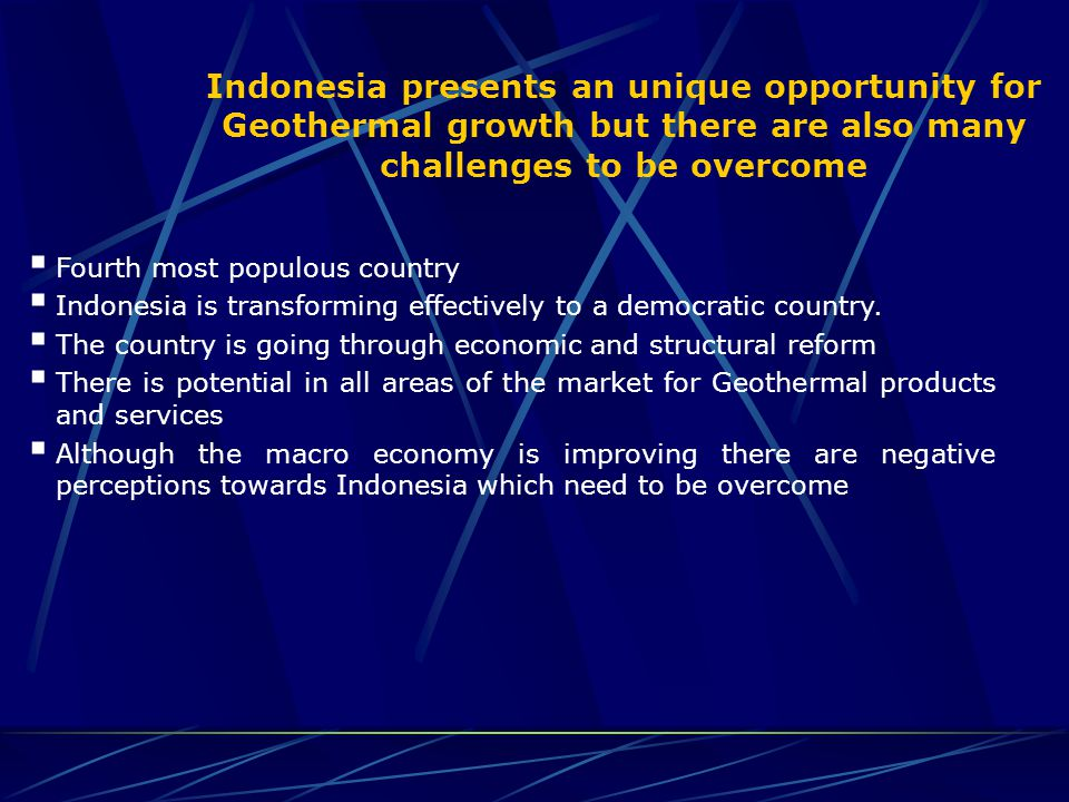 Indonesia presents an unique opportunity for Geothermal growth but there are also many challenges to be overcome