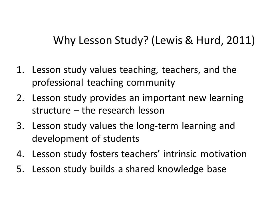 Why Lesson Study (Lewis & Hurd, 2011)